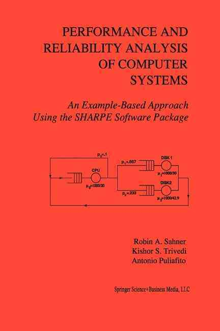 Springer Performance and Reliability Analysis of Computer Systems: An Example-Based Approach Using the Sharpe Software Package (Softcover at Sears.com